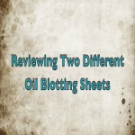 Reviewing Two Different Oil Blotting Sheets